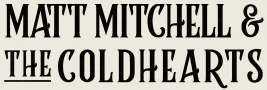 Matt Mitchell & The Coldhearts :: Official Website